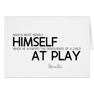 QUOTES: Heraclitus: Child at play Card