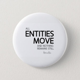 QUOTES: Heraclitus: Nothing remains still 2 Inch Round Button