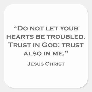 QUOTES JESUS 01 Dont let your troubles Square Sticker