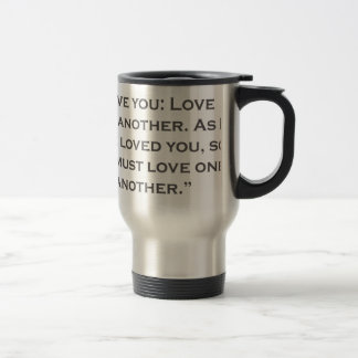QUOTES JESUS 03 A new command I give you Travel Mug