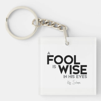 QUOTES: King Solomon: A fool is wise in his eyes Keychain