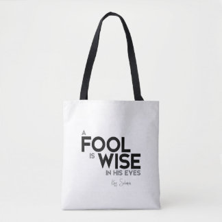 QUOTES: King Solomon: A fool is wise in his eyes Tote Bag