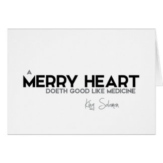 QUOTES: King Solomon: A merry heart Card