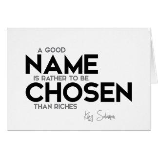 QUOTES: King Solomon: Good name chosen Card