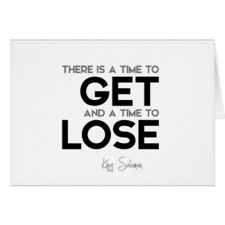 QUOTES: King Solomon: Time to get, time to lose Card