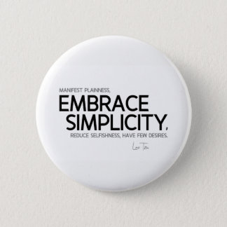 QUOTES: Lao Tzu: Embrace simplicity 2 Inch Round Button