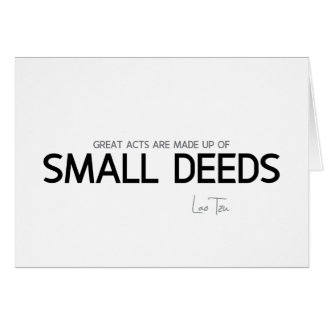 QUOTES: Lao Tzu: Great acts, small deeds Card
