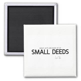 QUOTES: Lao Tzu: Great acts, small deeds Magnet
