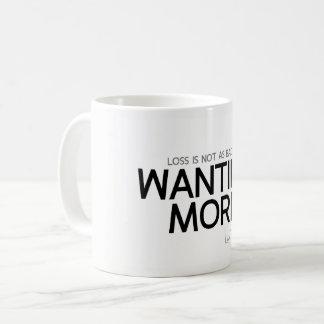 QUOTES: Lao Tzu: Loss, wanting more Coffee Mug