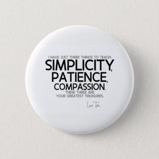 QUOTES: Lao Tzu: Simplicity, patience, compassion 2 Inch Round Button