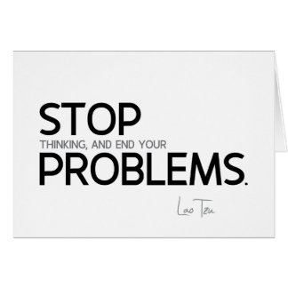 QUOTES: Lao Tzu: Stop thinking Card