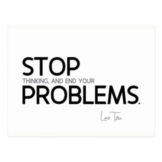 QUOTES: Lao Tzu: Stop thinking Postcard