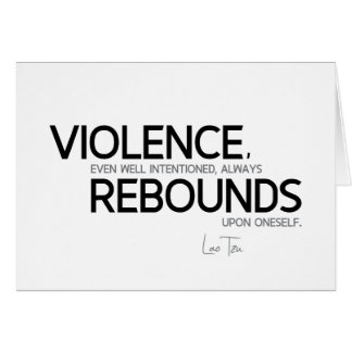 QUOTES: Lao Tzu: Violence rebounds Card