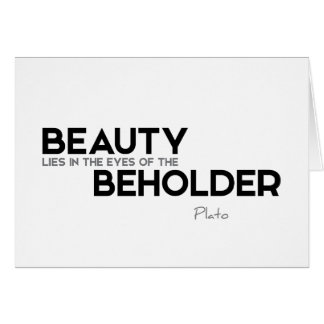 QUOTES: Plato: Beauty, eyes of beholder Card