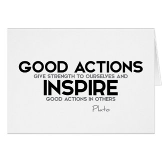 QUOTES: Plato: Good actions give strength Card