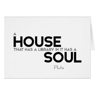 QUOTES: Plato: House, library, soul Card