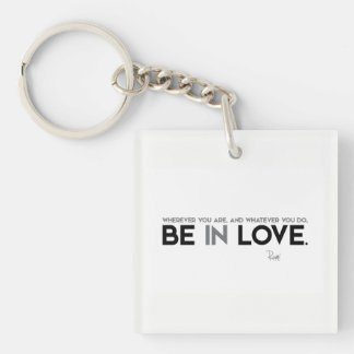 QUOTES: Rumi: Be in love Keychain