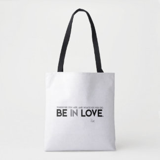 QUOTES: Rumi: Be in love Tote Bag