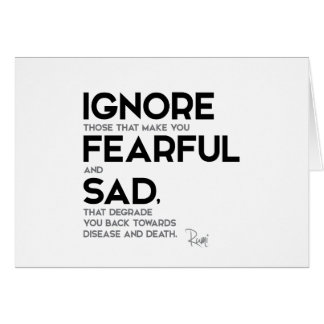QUOTES: Rumi: Ignore fearful and sad Card