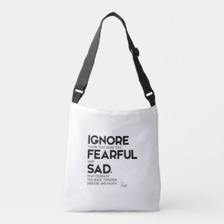 QUOTES: Rumi: Ignore fearful and sad Crossbody Bag