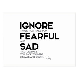 QUOTES: Rumi: Ignore fearful and sad Postcard