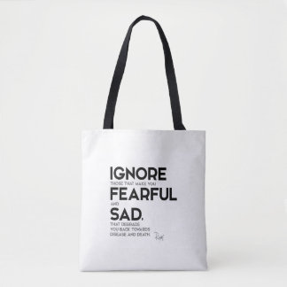 QUOTES: Rumi: Ignore fearful and sad Tote Bag