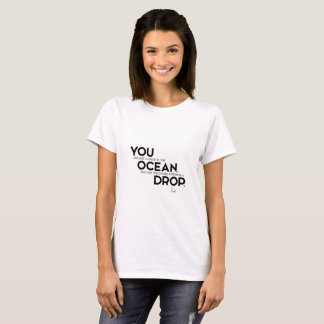 QUOTES: Rumi: You: entire ocean T-Shirt