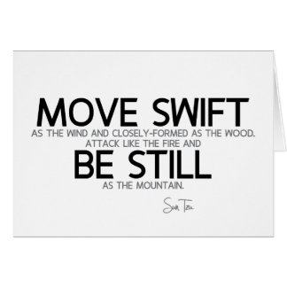 QUOTES: Sun Tzu: Move swift, be still Card