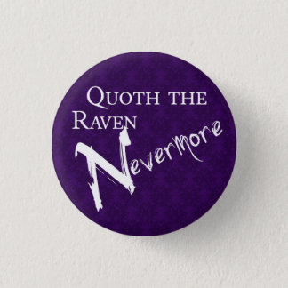 Quoth the raven Nevermore 1 Inch Round Button