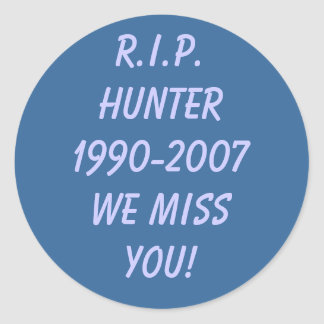 R.I.P. Hunter1990-2007We miss you! Classic Round Sticker