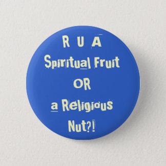 R U A Spiritual Fruit OR A Religious Nut?! 2 Inch Round Button