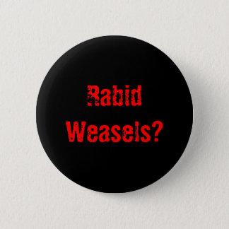 Rabid Weasels? 2 Inch Round Button