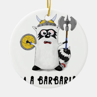 Raccoon: I'm a Barbarian! Round Ceramic Ornament