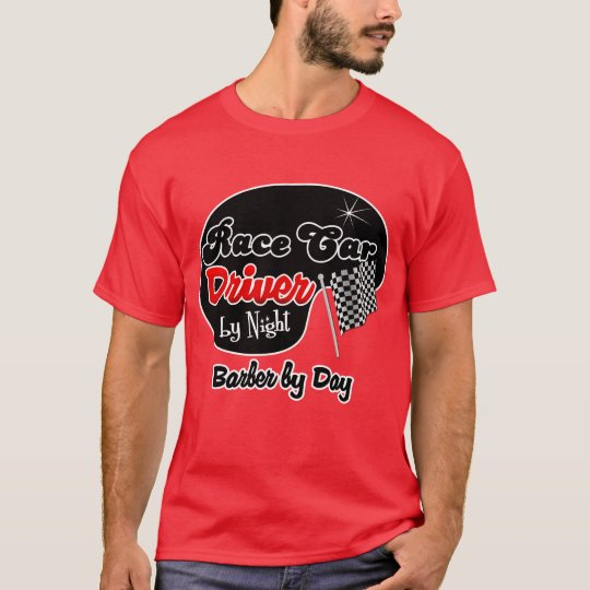Race Car Driver by Night Barber by Day T-Shirt