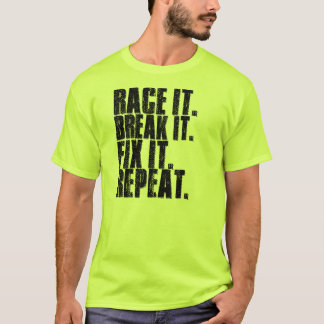 Race It. Break It. Fix It. Repeat. T-Shirt