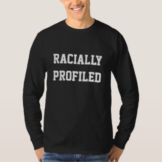 Racially Profiled Shirt