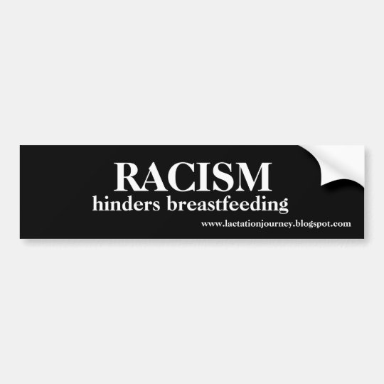 RACISM Hinders Breastfeeding Bumper Sticker