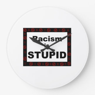 Racism is.. large clock