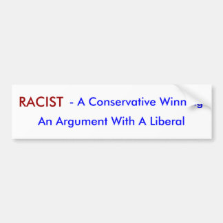 RACIST, - A Conservative Winning, An Argument W... Bumper Sticker