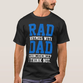 Rad Rhymes With Dad Coincidence? I Think Not Tee