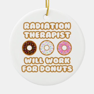 Radiation Therapist .. Will Work For Donuts Ceramic Ornament