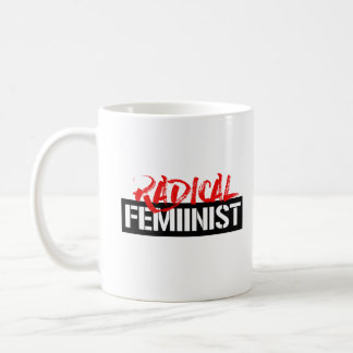 Radical Feminist --  Coffee Mug