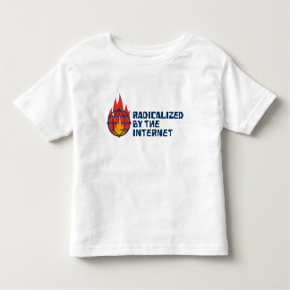 Radicalized By The Internet (For Toddlers!) Toddler T-shirt