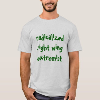 Radicalized Right Wing Extremist T-Shirt