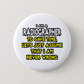 Radiographer .. Assume I Am Never Wrong 2 Inch Round Button