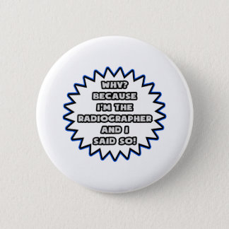 Radiographer .. Because I Said So 2 Inch Round Button