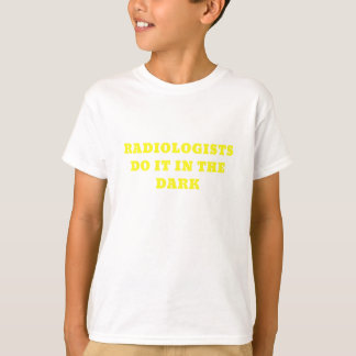 Radiologists do it in the Dark T-Shirt