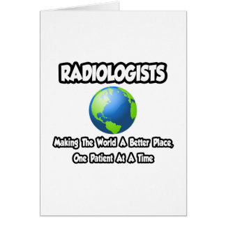 Radiologists...Making the World a Better Place Card