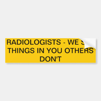 RADIOLOGISTS - WE SEE THINGS IN YOU OTHERS DON'T BUMPER STICKER