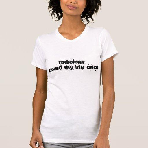Radiology Saved My Life Once Shirts